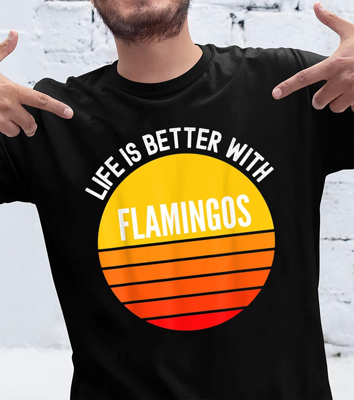 Life Is Better With Flamingos, Sunset Style Shirt