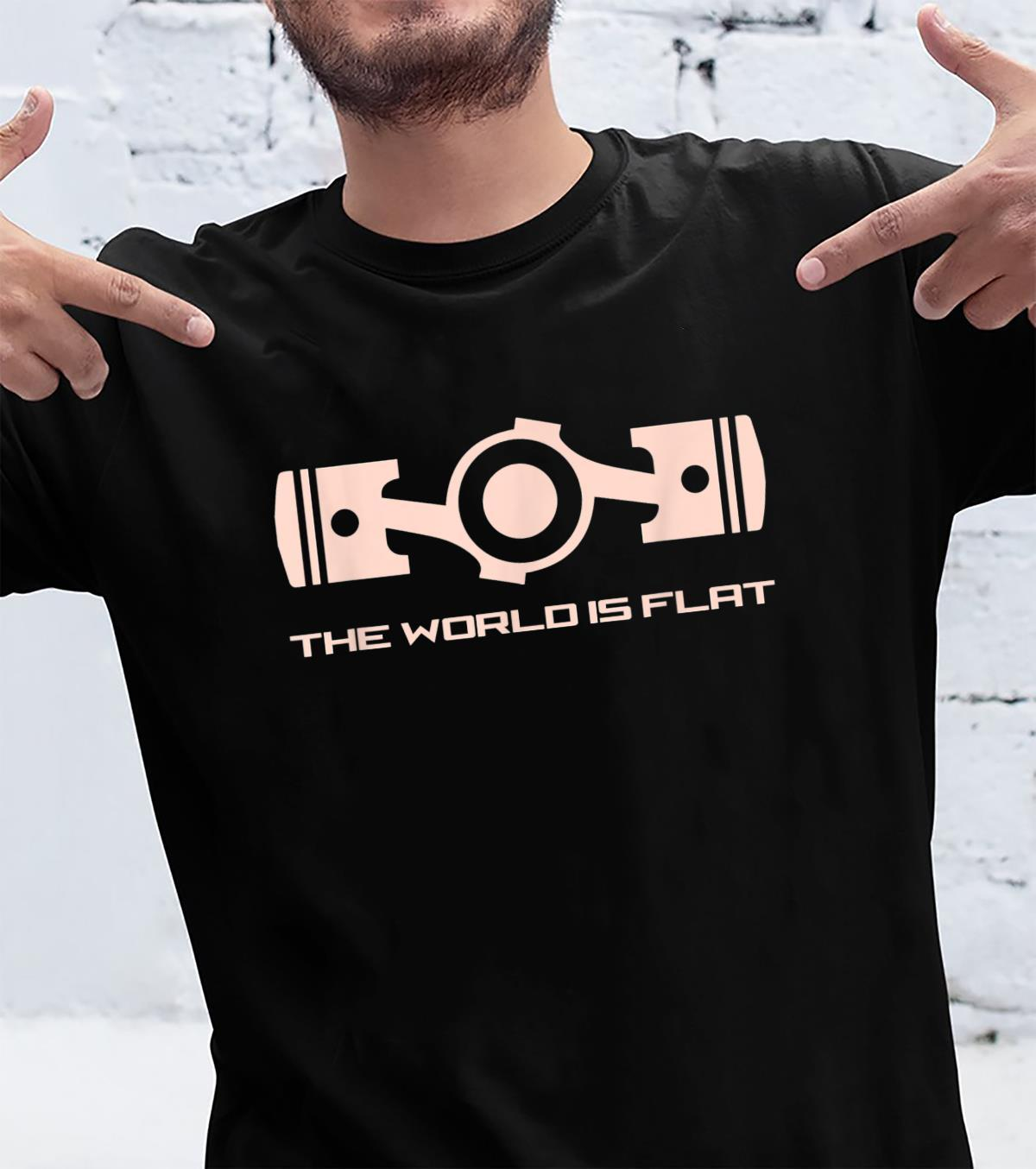 The World Is Flat Opposed Cylinder Engine Flat Earth Shirt