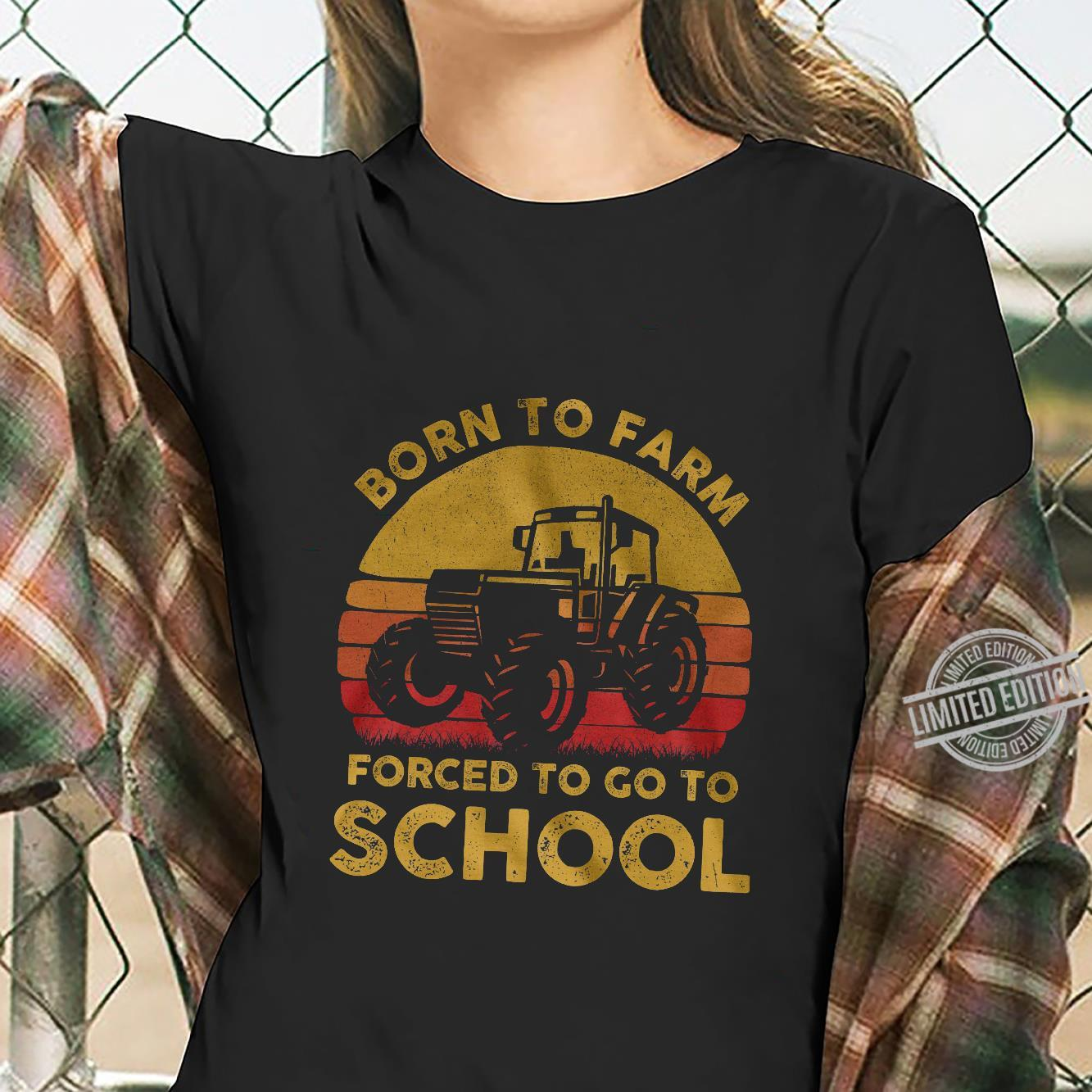 Born To Farm Forced To Go To School Shirt ladies tee