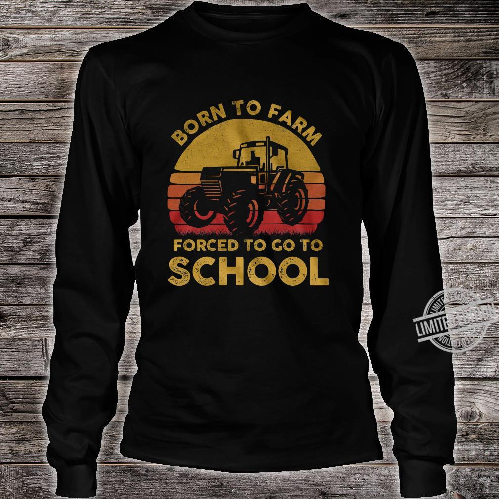 Born To Farm Forced To Go To School Shirt long sleeved