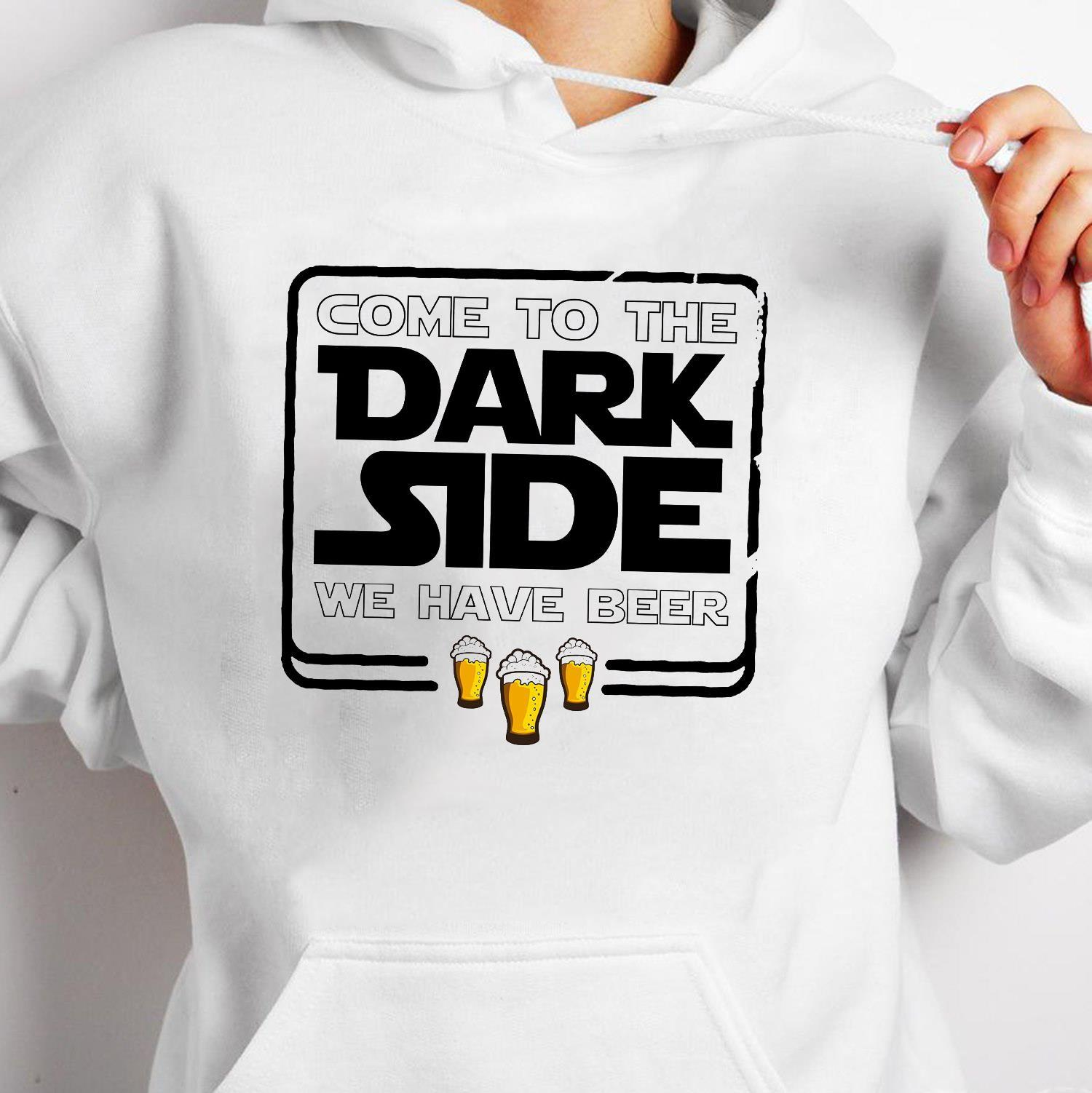 Come To The Dark Side We Have Beer Shirt hoodie