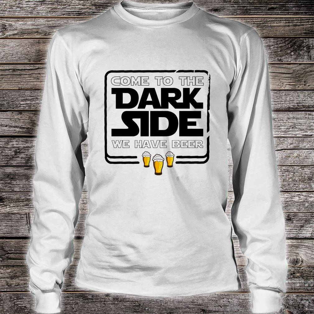 Come To The Dark Side We Have Beer Shirt long sleeved