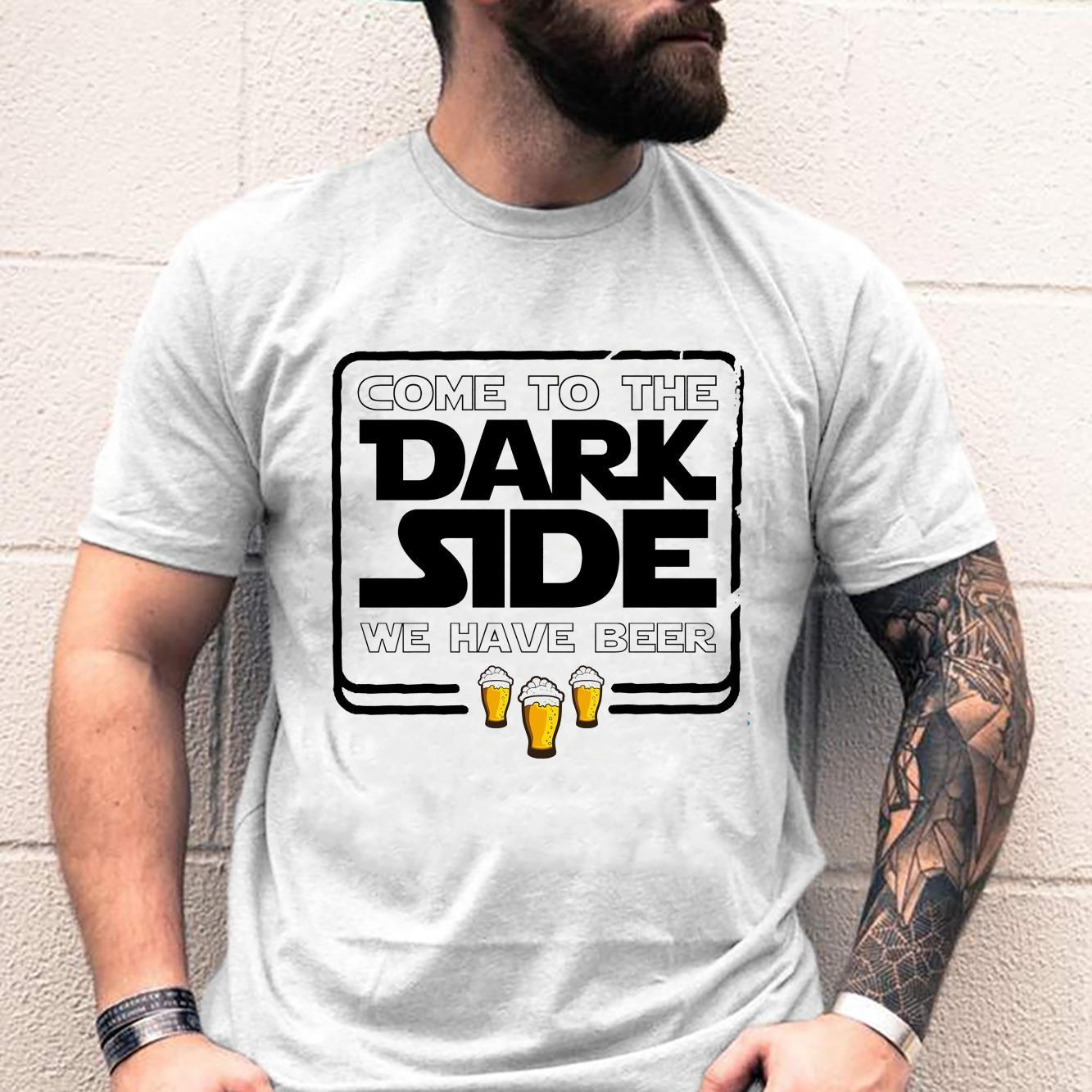 Come To The Dark Side We Have Beer Shirt unisex