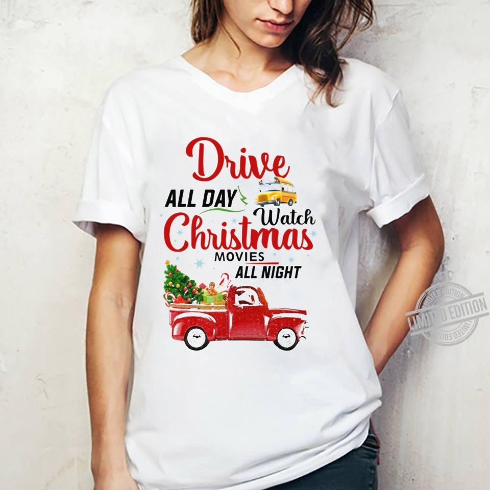 Drive All Day Watch Christmas Movies All Night Shirt ladies tee