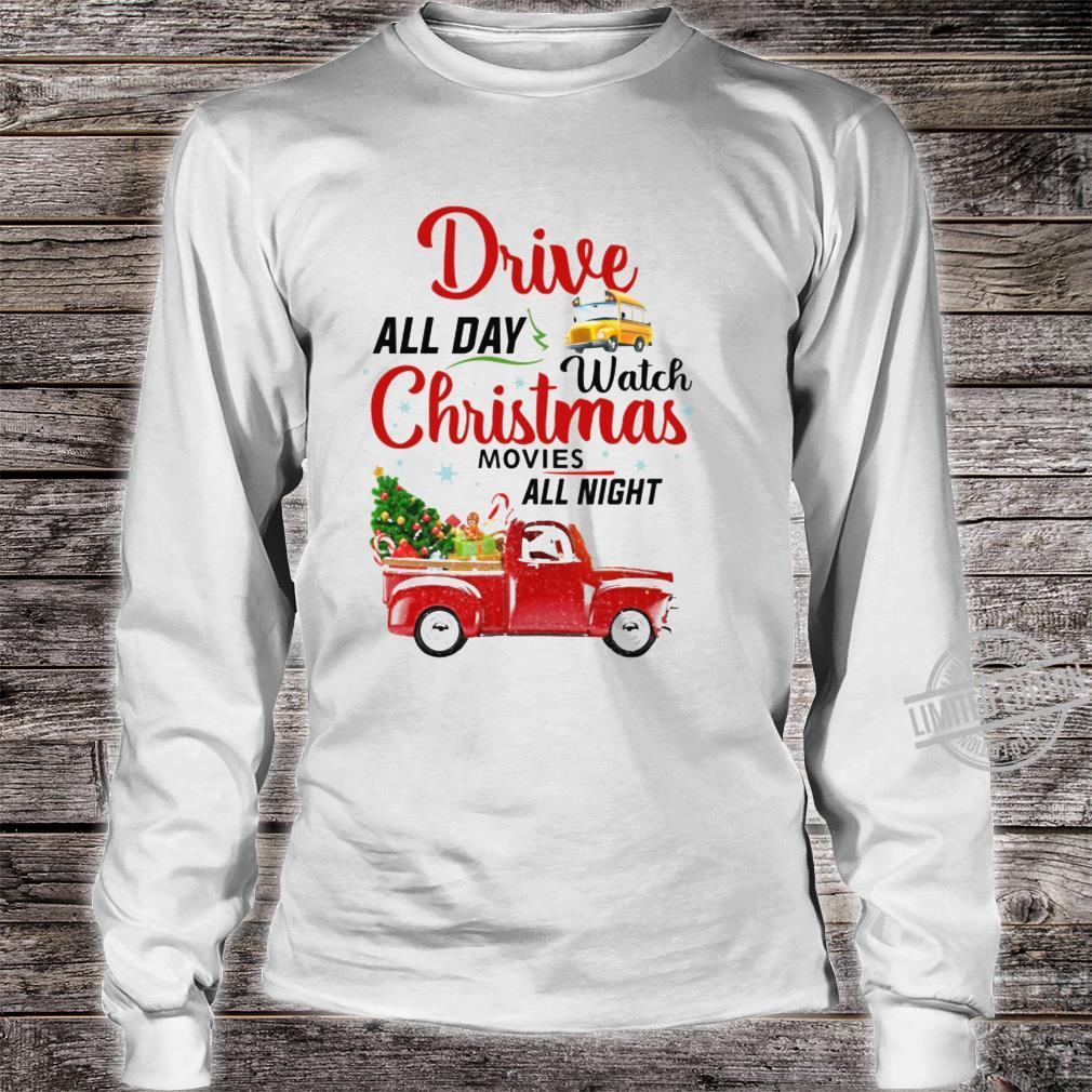 Drive All Day Watch Christmas Movies All Night Shirt long sleeved