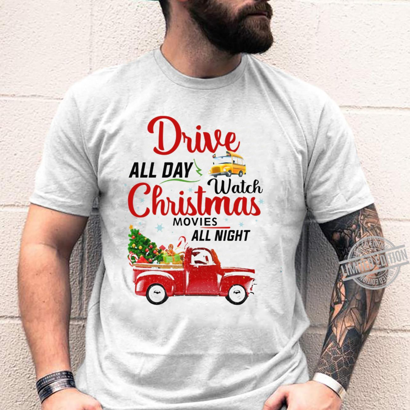 Drive All Day Watch Christmas Movies All Night Shirt unisex