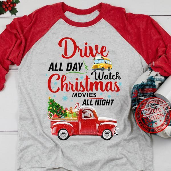 Drive All Day Watch Christmas Movies All Night Shirt