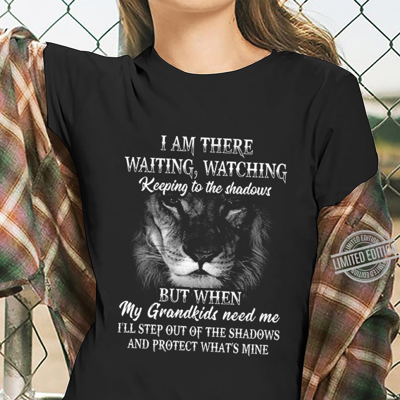 I Am There Waiting Watching Keeping To the Shadows But When My Grandkids Need Me Shirt ladies tee
