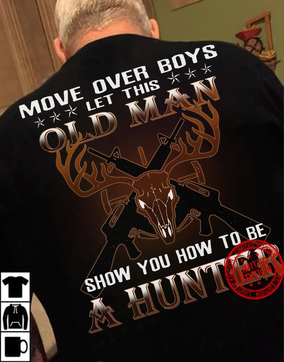 Move Over Boys Let This Old Man Show You How To Be A Hunter Shirt