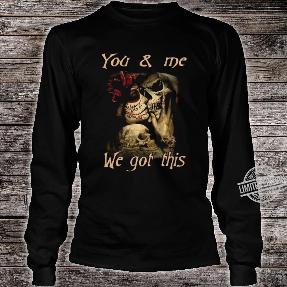 You Me We Got This Shirt long sleeved